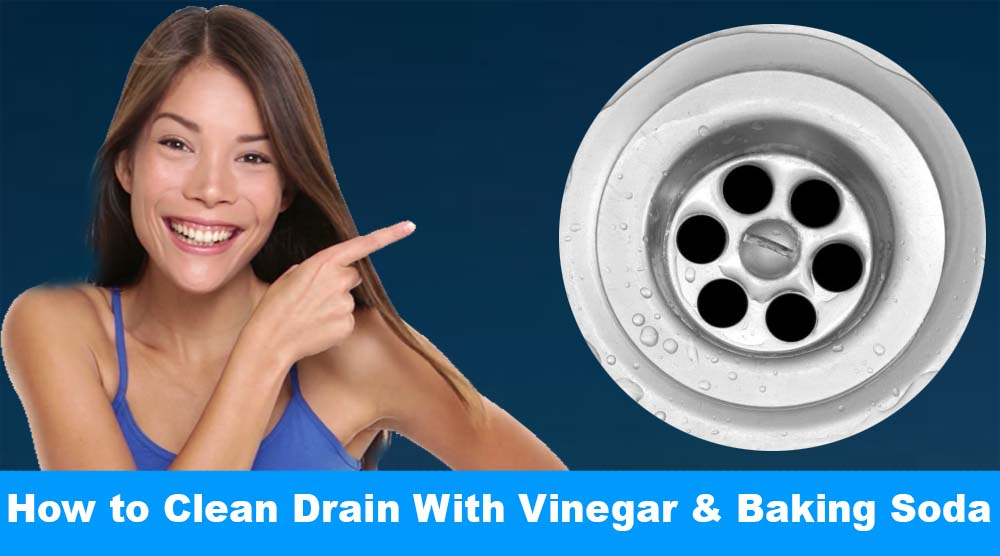 How To Clean Drain With Vinegar and Baking Soda