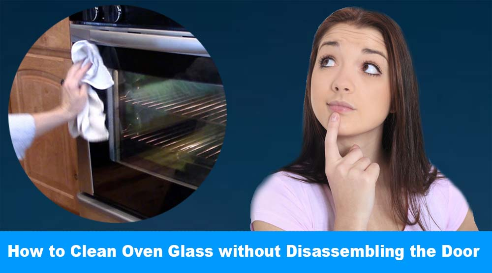 How To Clean Between Oven Glass Without Disassembling The