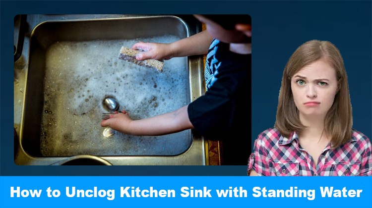How to Unclog Kitchen Sink with Standing Water