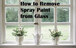 How to Remove Spray Paint from Glass